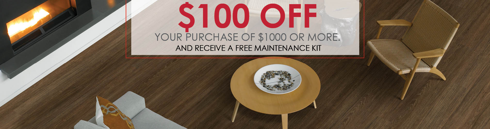 $100 off your purchase of $1000 or more and receive a free maintenance kit this month at Anniston Floors To Go!
